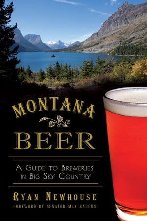 Montana Beer A Guide to Breweries in Big Sky Country