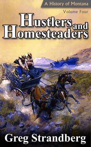 Hustlers and Homesteaders: A History of Montana,  Volume IV Montana History Series,  #4