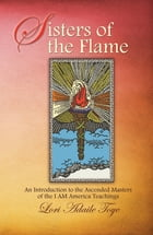 Sisters of the Flame: An Introduction to the Ascended Masters of the I AM America Teachings by Lori Adaile  Toye