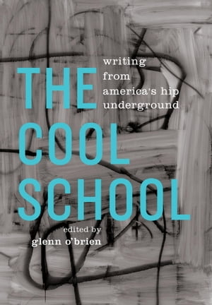The Cool School: Writing from America's Hip Underground: A Library of America Special Publication by Glenn O'Brien