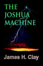 The Joshua Machine by James H Clay