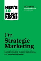 HBR's 10 Must Reads on Strategic Marketing (with featured article ?Marketing Myopia,? by Theodore…
