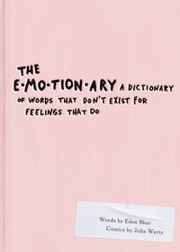 The Emotionary: A Dictionary of Words That Don't Exist for Feelings That Do