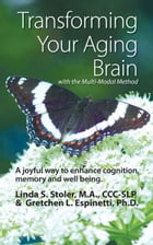 Transforming Your Aging Brain: with the Multi-Modal Method by Linda S. Stoler