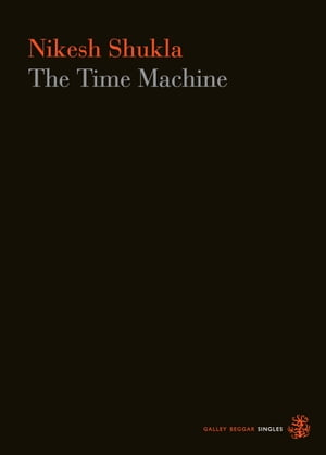 The Time Machine by Nikesh Shukla