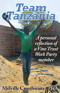 Team Tanzania: A Personal Reflection of a Vine Trust Work Party Member
