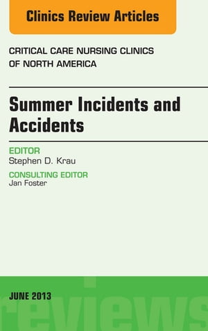 Summer Issues and Accidents,  An Issue of Critical Care Nursing Clinics,