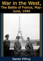 War in the West, The Battle of France, May-June, 1940 by Daniel Vilfroy