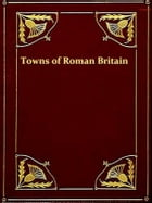 The Towns of Roman Britain by J. O. Bevan