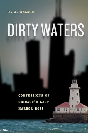 Dirty Waters Confessions of Chicago's Last Harbor Boss