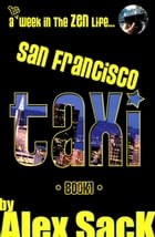 San Francisco Taxi: A 1st Week in the Zen Life... by Alex SacK