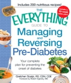 The Everything Guide to Managing and Reversing Pre-Diabetes: Your complete plan for preventing the onset of Diabetes by Gretchen Scalpi