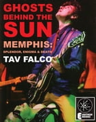 GHOSTS BEHIND THE SUN: Memphis: Splendor, Enigma & Death by Tav Falco