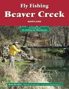 Fly Fishing Beaver Creek, Maryland: An Excerpt from Fly Fishing the Mid-Atlantic by Beau Beasley