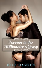 Forever in the Millionaire's Grasp: Leo's Men: James and Angelina by Elle Hansen