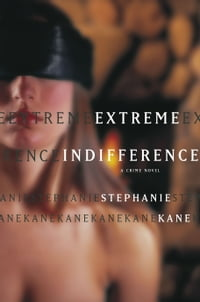 Extreme Indifference: A Crime Novel