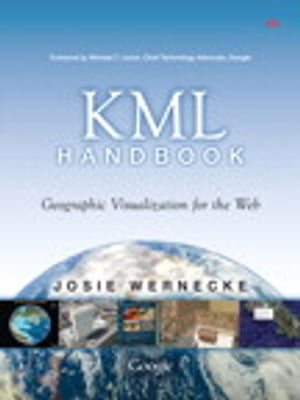 The KML Handbook Geographic Visualization for the Web