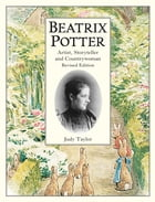Beatrix Potter Artist, Storyteller and Countrywoman by Judy Taylor