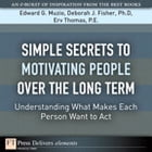 Simple Secrets to Motivating People Over the Long Term: Understanding What Makes Each Person Want to Act by Edward G. Muzio