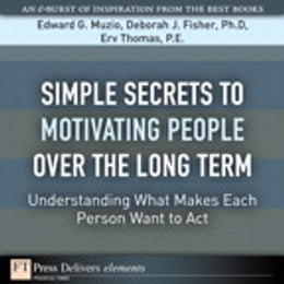 Book Simple Secrets to Motivating People Over the Long Term: Understanding What Makes Each Person Want… by Edward G. Muzio