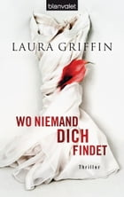 Wo niemand dich findet: Thriller by Laura Griffin
