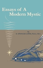 Essays of a Modern Mystic by H. Spencer Lewis