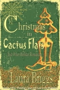 Christmas in Cactus Flats and Other Holiday Romances 81de375c-ea90-45ed-9b54-c7d9064b7204