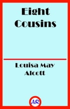 Eight Cousins (Illustrated): The Aunt-Hill by Louisa May Alcott