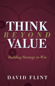 Think Beyond Value: Building Strategy to Win