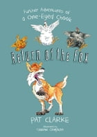 Return of the Fox: Further Adventures of a One-Eyed Chook by Pat Clarke