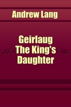 Geirlaug The King's Daughter by Andrew Lang