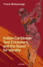 Indian-Caribbean Test Cricketers and the Quest for Identity by Frank Birbalsingh