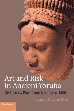 Art and Risk in Ancient Yoruba Ife History,  Power,  and Identity,  c.1300