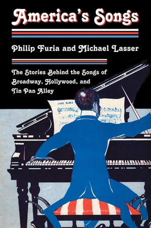 America's Songs The Stories Behind the Songs of Broadway,  Hollywood,  and Tin Pan Alley