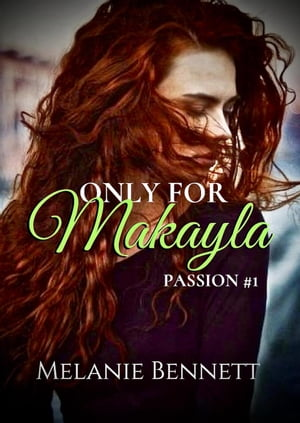 Only for Makayla: Passion series, #1 by Melanie Bennett