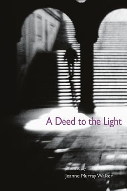 Book A Deed to the Light by Jeanne Murray Walker