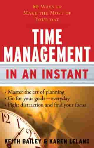 Time Management In An Instant: 60 Ways to Make the Most of Your Day by Karen Leland