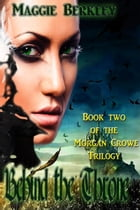 Behind the Throne: Book Two of the Morgan Crowe Trilogy by Maggie Berkley
