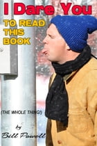 I Dare You To Read This Book: The Whole Thing by Bill Powell