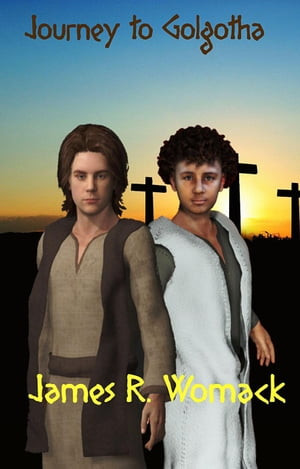 Journey To Golgotha by James R. Womack