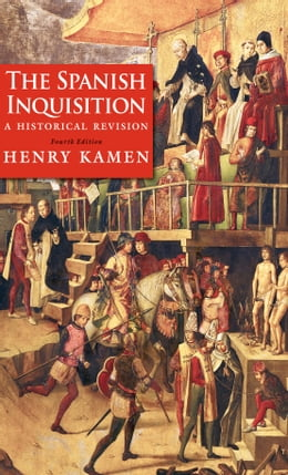 Book The Spanish Inquisition: A Historical Revision, Fourth Edition by Henry Kamen