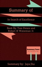 Summary of In Search of Excellence: Book by: Tom Peters and Robert H Waterman Jr. by Jaya Jha