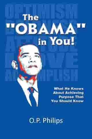 The ''Obama'' in You!: What He Knows About Achieving Purpose That You Should Know.
