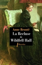 La Recluse de Wildfell Hall by Anne Bronte
