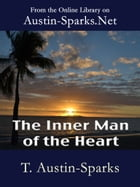 The Inner Man of the Heart by T. Austin-Sparks