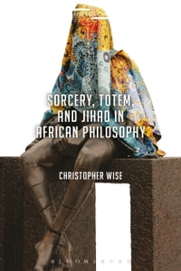Sorcery, Totem, and Jihad in African Philosophy