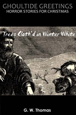 Book Ghoultide Greetings: Trees Cloth'd in Winter White by G. W. Thomas