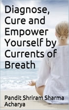 Diagnose, Cure and Empower Yourself by Currents of Breath by Pandit Shriram Sharma Acharya