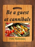 Be a guest at cannibals. by Felix Taubentanz