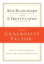 The Generosity Factor: Discover the Joy of Giving Your Time, Talent, and Treasure by Ken Blanchard